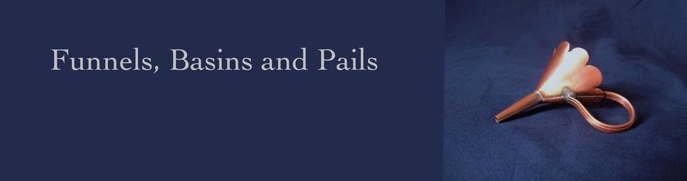 Funnels, Pails and Basins