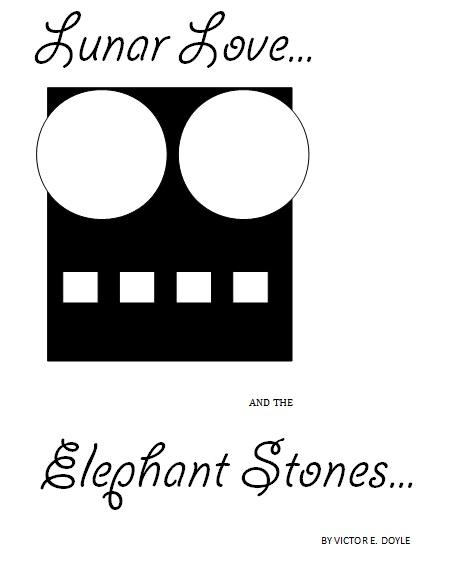 Lunar Love and the Elephant Stones by Victor E Doyle